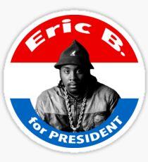 Eric B. For President Sticker