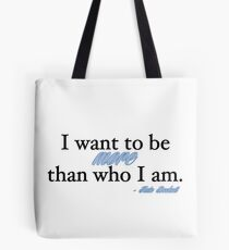 I want to be more than who I am. - Kate Beckett Tote Bag