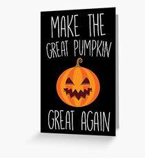 Make The Great Pumpkin Great Again Greeting Card