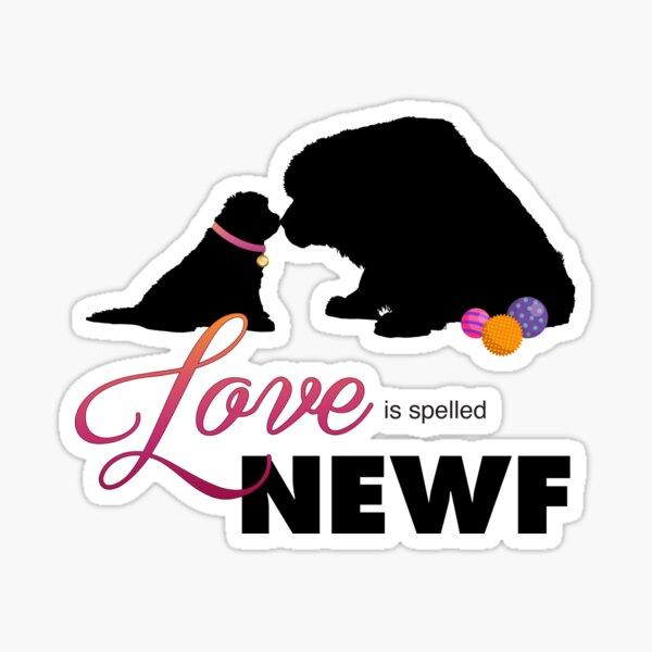Love is spelled NEWF Sticker