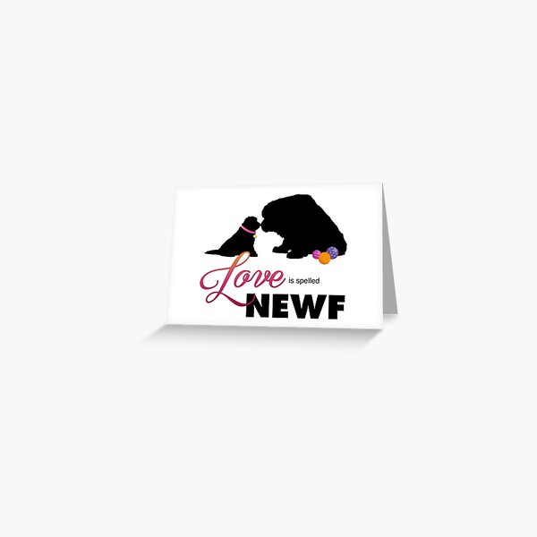 Love is spelled NEWF Greeting Card