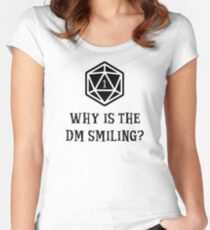 Why Is The DM Smiling? Dungeons & Dragons Women's Fitted Scoop T-Shirt