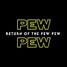 Return Of The Pew Pew by Total-Cult