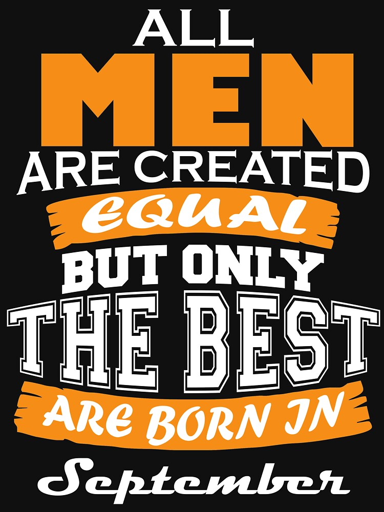All Men are Created Equal but Only The Best are Born in September by msburks26