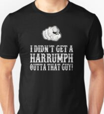 Blazing Saddles - I Didn't Get A Harrumph Out Of That Guy Unisex T-Shirt