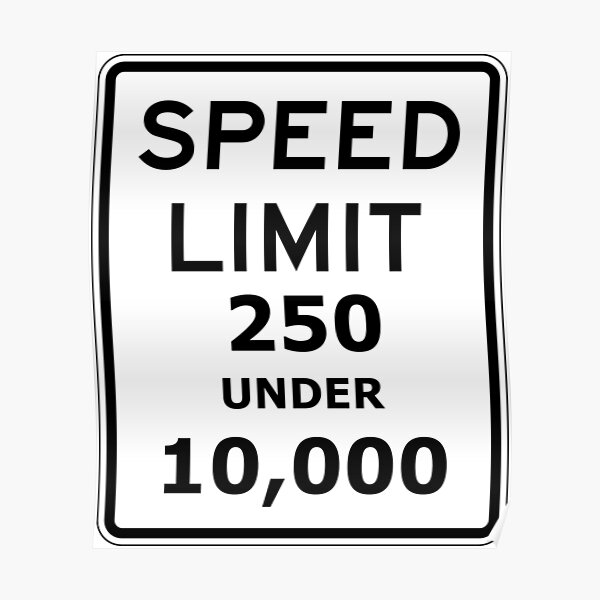 Speed limit 250 under 10,000 sign. Poster