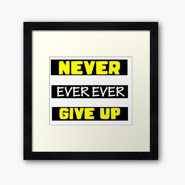 Never Ever  Give up Framed Art Print