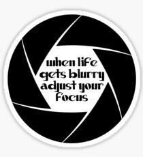 when life gets blurry adjust your focus Sticker
