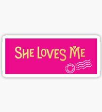 She Loves Me Sticker