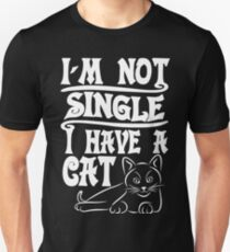 I am not single. I have a cat - Funny cat saying. T-Shirt