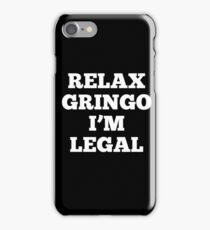 Relax Gringo I'm Legal  iPhone Case/Skin