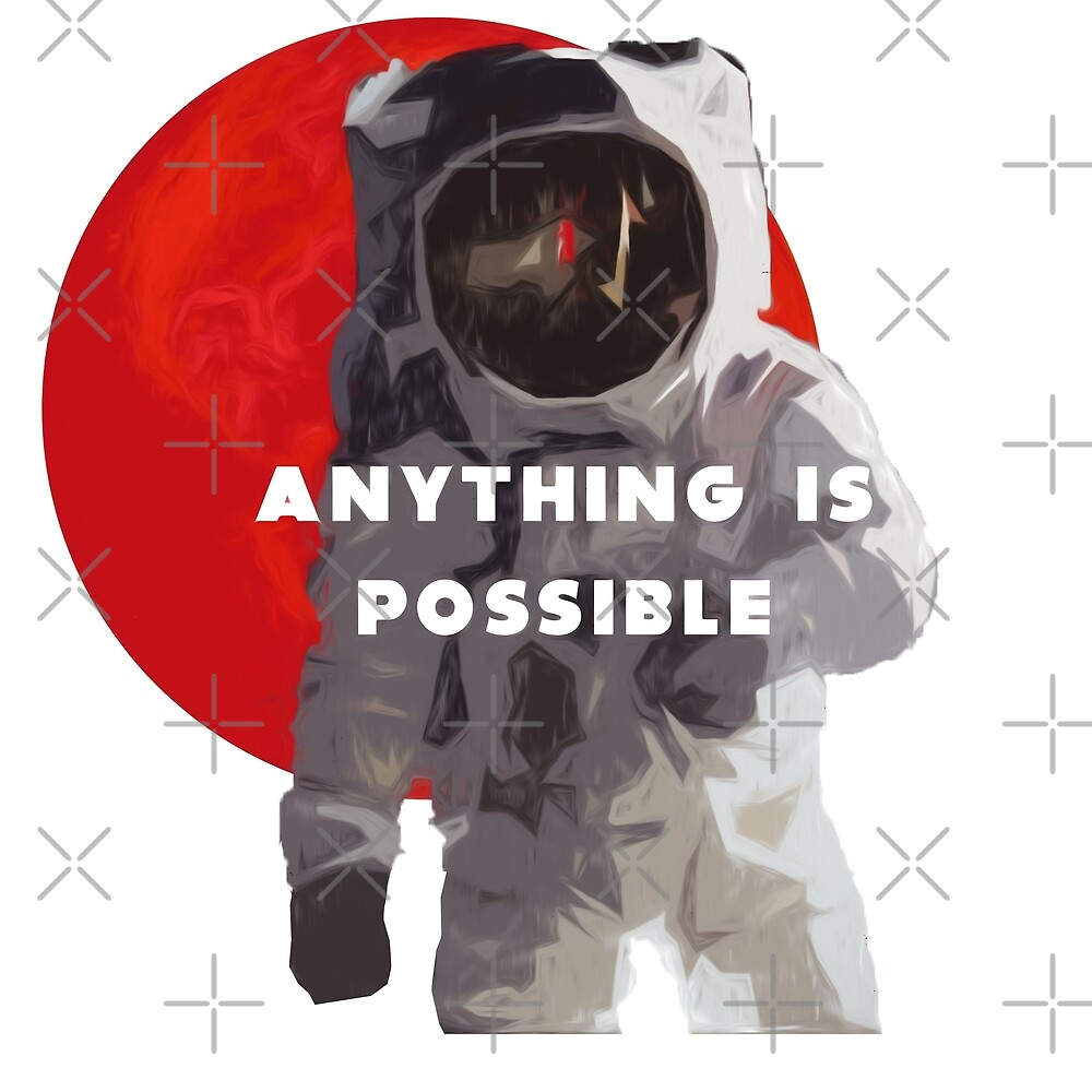 Anything Is Possible by Energetic-Mind