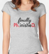 finally Ph.inisheD. Women's Fitted Scoop T-Shirt
