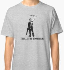 This...is my Boomstick! (Ash - Army of Darkness) Classic T-Shirt