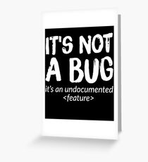 It's not a bug it's an undocumented feature Greeting Card