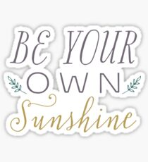 Be Your Own Sunshine Sticker