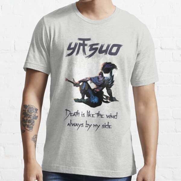 ✪ Death Is Like The Wind ✪ League of Legends ✪ YASUO Essential T-Shirt
