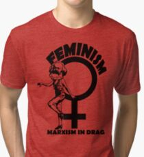 FEMINISM - MARXISM IN DRAG Tri-blend T-Shirt