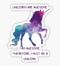 Unicorns Are Awesome.  I Am Awesome.  Therefore, I Must Be A Unicorn. Sticker