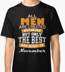 All Men are Created Equal but Only The Best are Born in November Classic T-Shirt