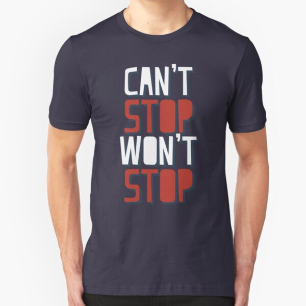 Can't Stop Won't Stop Motivational Design Slim Fit T-Shirt