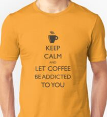 Keep calm and let coffee be addicted to you T-Shirt