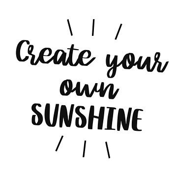 Create your own sunshine by caddystar