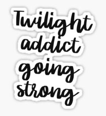Twilight addict going strong Sticker