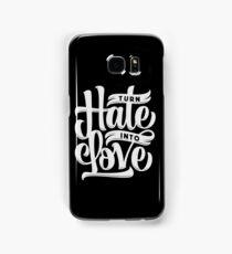 Turn Hate Into Love Samsung Galaxy Case/Skin