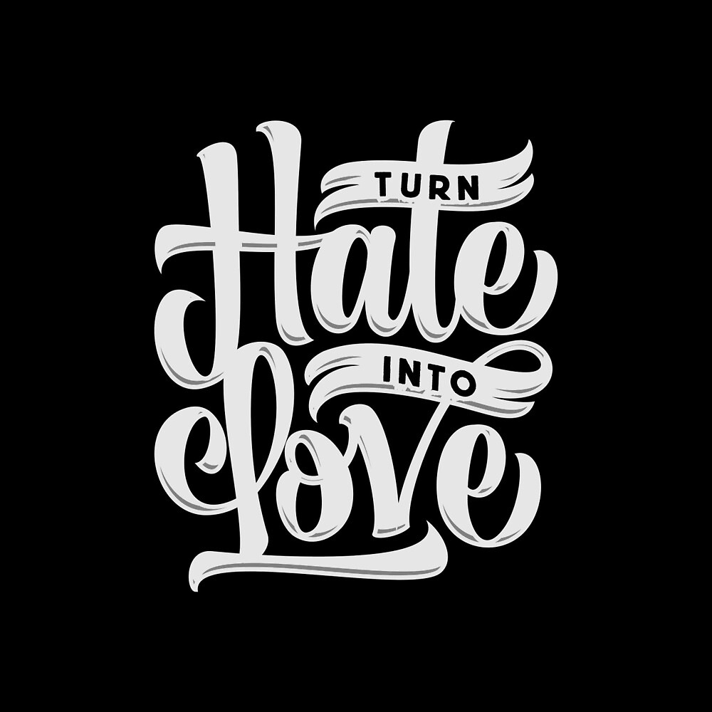 Turn Hate Into Love by Notnowwhen