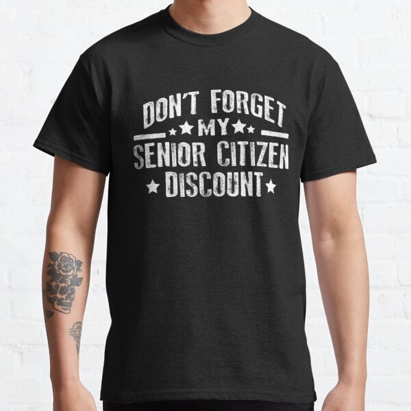 Don't Forget my Senior Citizen's Discount T-Shirt Funny Tee Classic T-Shirt