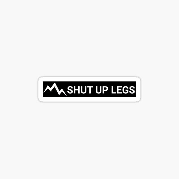 Shut Up Legs Stickers Sticker