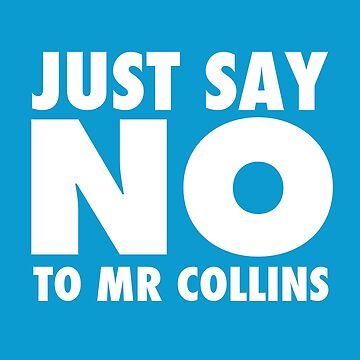 Just Say No To Mr Collins by MrPandaDesigns
