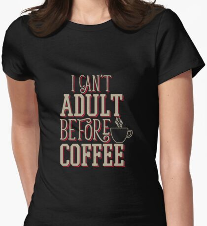 Can't Adult Before Coffee T-Shirt