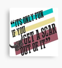 Only Fun if You Get a Scar Canvas Print