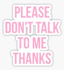 Please Don't Talk To Me Sticker