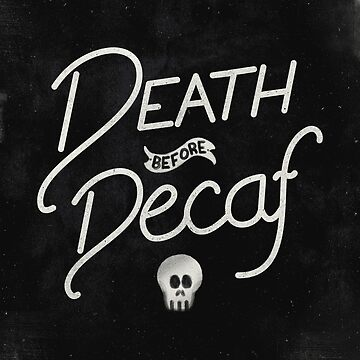 Death Before Decaf by zachterrell