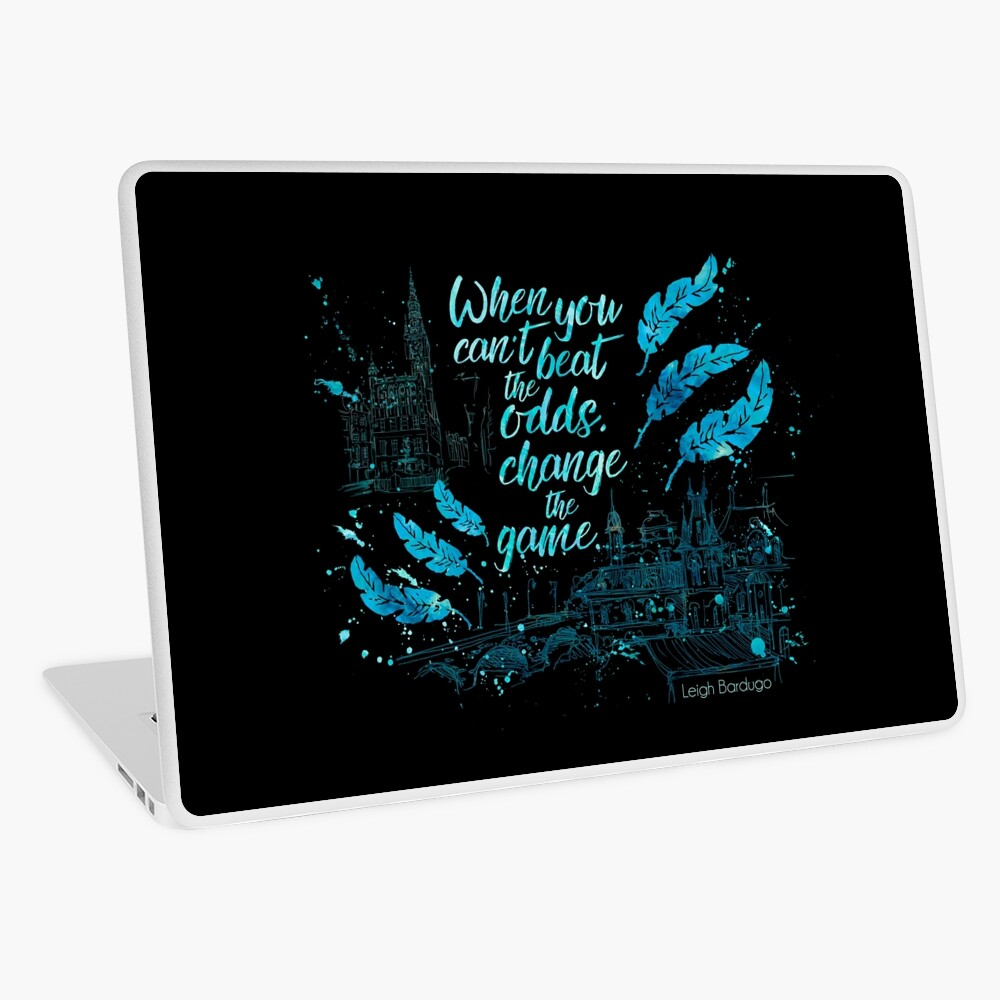 When you can't beat the odds, change the game.  Kaz Brekker. Six of Crows. Laptop Skin
