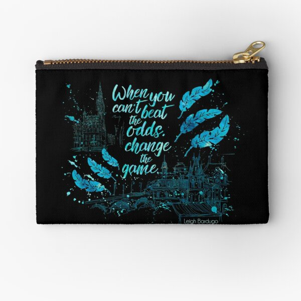 When you can't beat the odds, change the game.  Kaz Brekker. Six of Crows. Zipper Pouch