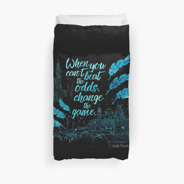 When you can't beat the odds, change the game.  Kaz Brekker. Six of Crows. Duvet Cover