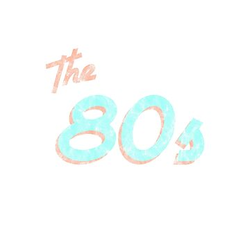 the 80s by ArielClark93