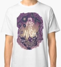 The end is nigh Classic T-Shirt