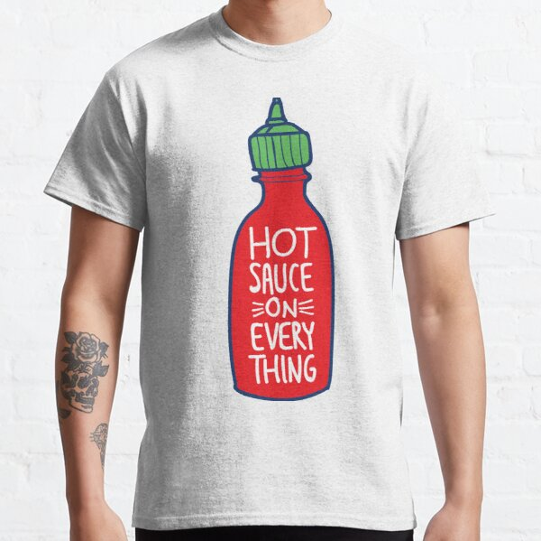 Scharfe Sauce auf alles Classic T-Shirt