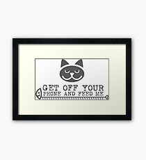 GET OFF YOUR PHONE AND FEED ME funny Cartoon Framed Print