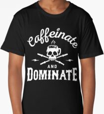 Caffeinate And Dominate Long T-Shirt