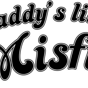 Daddy's Lil Misfit by onitees