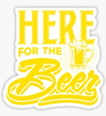 HERE FOR THE BEER Sticker