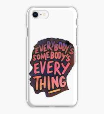 Everybody's Somebody's Everything iPhone Case/Skin