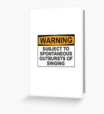 WARNING: SUBJECT TO SPONTANEOUS OUTBURSTS OF SINGING Greeting Card