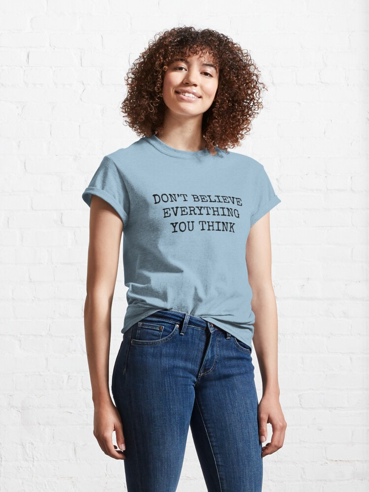 Alternate view of Don't Believe Everything You Think Classic T-Shirt